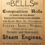 Frederic Fuller, owner of Fuller Iron Works, also owned a separate business located across the street that manufactured bells. Fuller placed these ads for his two businesses in the Providence City Directory, the historic equivalent of today's Yellow Pages. ~ Date: 1889